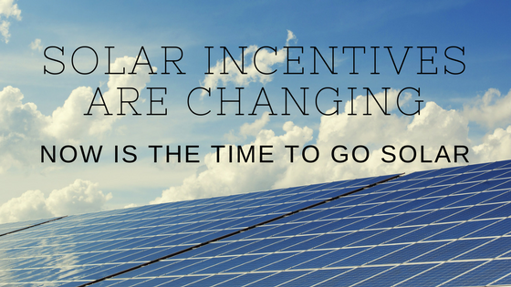 Changes to Solar Incentives make NOW the time to go solar!