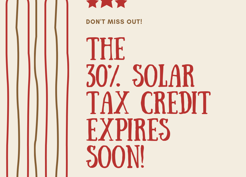 30% Solar Tax Credit Expires Soon!